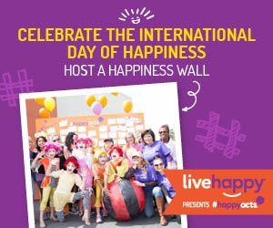 Celebrate The International Day of Happiness. Host a happiness wall. Live Happy presents #HappyActs.
