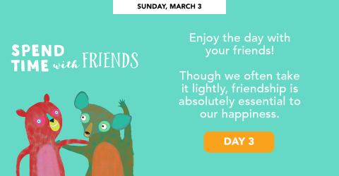 Sunday, March 3 - Spend time with friends.