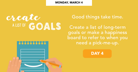 Monday, March 4 - Create a list of goals.