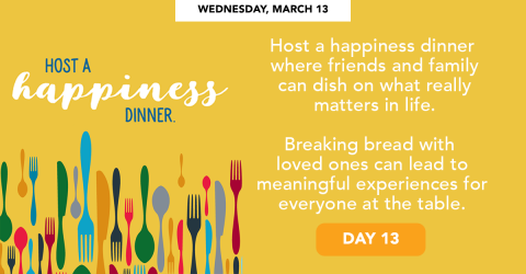 Wednesday, March 13 - Host a happiness dinner.