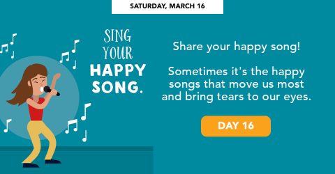 Saturday, March 16 - Sing your happy song.