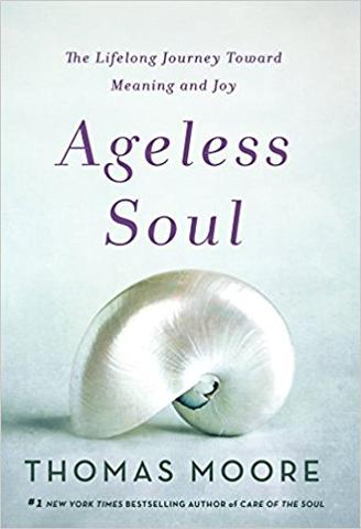 Ageless Soul: The Lifelong Journey Toward Meaning and Joy by Thomas Moore