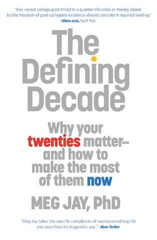 The Defining Decade: Why Your Twenties Matter--and How to Make the Most of Them Now by Meg Jay, Ph.D.